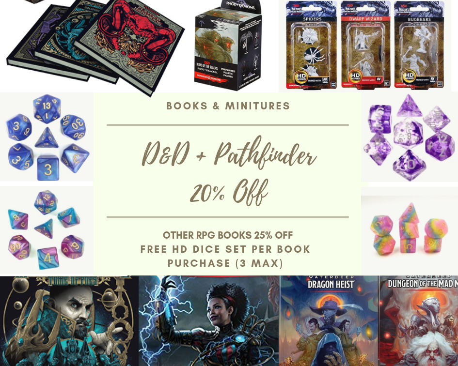 Sale description for RPGs. Pathfinder & D&D books and Miniatures 20% off Other RPG books 25% off. FREE HD Dice Set per book purchase (3 max per customer)]